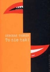 Okładka książki To nie tak! Jak styl konwersacyjny kształtuje relacje z innymi Deborah Tannen