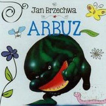 Okładka książki Arbuz Jan Brzechwa
