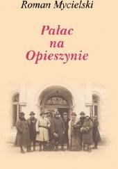 Okładka książki Pałac na Opieszynie Roman Mycielski