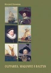 Okładka książki Olivares, Wazowie i Bałtyk. Polska w polityce zagranicznej Hiszpanii w latach 1621-1632 Ryszard Skowron