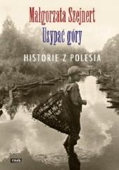 Okładka książki Usypać góry. Historie z Polesia Małgorzata Szejnert