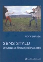 Okładka książki Sens stylu. O twórczości filmowej Ridleya Scotta Piotr Sitarski