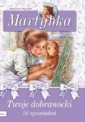 Okładka książki Martynka. Twoje dobranocki : 16 fascynujących opowiadań Gilbert Delahaye