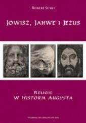 Okładka książki Jowisz, Jahwe i Jezus. Religie w Historia Augusta Robert Suski