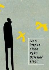 Okładka książki Cicha Ręka. Dziesięć elegii. Ivan Štrpka