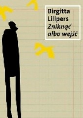 Okładka książki Zniknąć albo wejść Birgitta Lillpers
