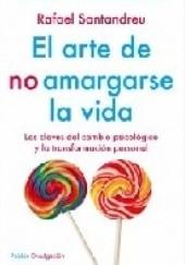 Okładka książki El arte de no amargarse la vida Rafael Santandreu