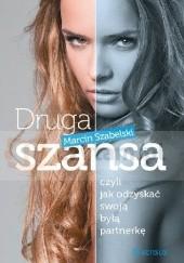 Okładka książki Druga szansa, czyli jak odzyskać swoją byłą partnerkę Marcin Szabelski