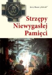 Okładka książki Strzępy niewygasłej pamięci Jerzy Błażej Bauer
