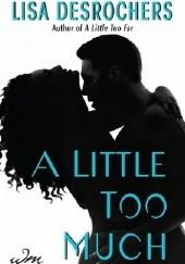 Okładka książki A Little Too Much Lisa Desrochers