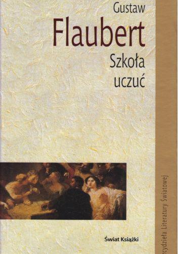 Okładka książki Szkoła uczuć. Dzieje pewnego młodzieńca Gustave Flaubert