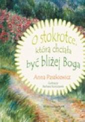 Okładka książki O stokrotce, która chciała być bliżej Boga Anna Paszkiewicz