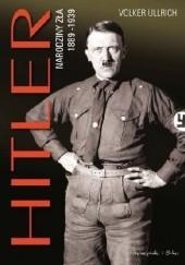 Okładka książki Hitler. Narodziny zła 1889-1939 Volker Ullrich