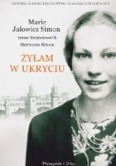 Okładka książki Żyłam w ukryciu Hermann Simon,Marie Jalowicz Simon,Irene Stratenwerth