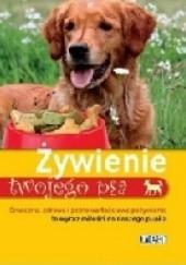 Okładka książki Żywienie twojego psa. Smaczne, zdrowe i pełnowartościowe pożywienie to wyraz miłości do naszego pupila O.W. Siergiewa