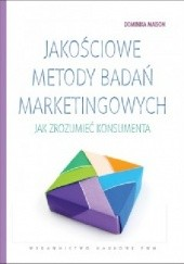 Okładka książki Jakościowe metody badań marketingowych. Jak zrozumieć konsumenta Dominika Maison