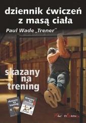 Okładka książki Skazany Na Trening. Dziennik Ćwiczeń Z Masą Ciała Paul Wade