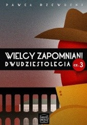 Okładka książki Wielcy zapomniani dwudziestolecia cz. 3 Paweł Rzewuski