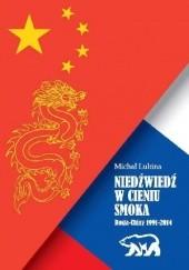 Okładka książki Niedźwiedź w cieniu smoka. Rosja-Chiny 1991-2014 Michał Lubina