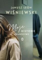 Okładka książki Moje historie prawdziwe Janusz Leon Wiśniewski