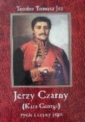 Okładka książki Jerzy Czarny (Kara Georgi) życie i czyny jego Zygmunt Miłkowski