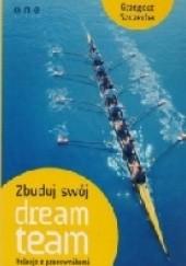 Okładka książki Zbuduj swój dream team. Relacje z pracownikami Grzegorz Szczerba