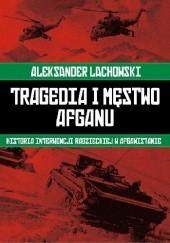 Okładka książki Tragedia i męstwo Afganu. Historia interwencji radzieckiej w Afganistanie. Aleksander Lachowski