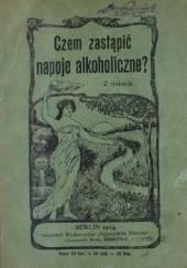 Okładka książki Czem zastąpić napoje alkoholiczne? Augustyn Czarnowski