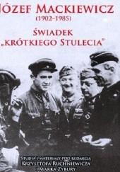 Okładka książki Józef Mackiewicz 1902-1985. Świadek krótkiego stulecia. Studia i materiały Krzysztof Ruchniewicz,Marek Zybura