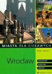 Okładka książki Miasta dla ciekawych. Wrocław Beata Lejman