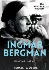 Okładka książki Ingmar Bergman: Miłość, seks i zdrada Thomas Sjoberg