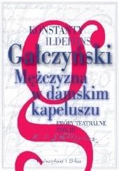 Okładka książki Mężczyzna w damskim kapeluszu. Próby teatralne. Tom 3 Konstanty Ildefons Gałczyński