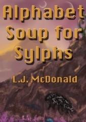 Okładka książki Alphabet Soup for Sylphs L.J. McDonald