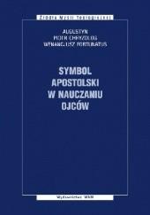 Okładka książki Symbol apostolski w nauczaniu ojców Św. Augustyn,Piotr Chryzolog,Wenancjusz Fortunat