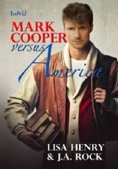 Okładka książki Mark Cooper versus America Lisa Henry,J.A. Rock