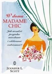 Okładka książki W domu Madame Chic. Jak urządzić przytulne mieszkanie i celebrować codzienność? Jennifer L. Scott