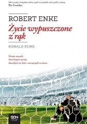 Okładka książki Robert Enke. Życie wypuszczone z rąk Ronald Reng