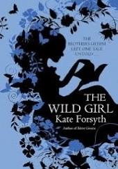 Okładka książki The Wild Girl Kate Forsyth