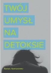Okładka książki Twój umysł na detoksie Rafael Santandreu