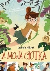Okładka książki A moja ciotka Izabela Mikrut