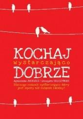 Okładka książki Kochaj wystarczająco dobrze Agnieszka Jucewicz,Grzegorz Sroczyński
