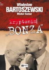"""Okładka książki Kryptonim """"Bonza"""" Władysław Bartoszewski,Michał Komar"""