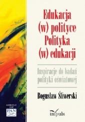 Okładka książki Edukacja (w) polityce. Polityka (w) edukacji Bogusław Śliwerski