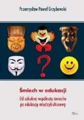 Okładka książki Śmiech w edukacji, Od szkolnej wspólnoty śmiechu po edukację międzykulturową Przemysław Paweł Grzybowski