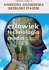 Okładka książki Człowiek. Technologia. Media. Konteksty kulturowe i psychologiczne Grzegorz Ptaszek,Agnieszka Ogonowska