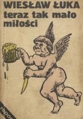 Okładka książki Teraz tak mało miłości Wiesław Łuka