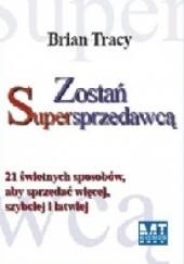 Okładka książki Zostań Supersprzedawcą. 21 świetnych sposobów, aby sprzedawać więcej, szybciej i łatwiej. Brian Tracy