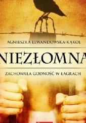 Okładka książki Niezłomna. Zachowała godność w łagrach Agnieszka Lewandowska-Kąkol