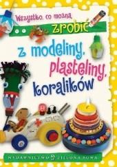 Okładka książki Wszystko, co można zrobić z modeliny, plasteliny, koralików Aniela Cholewińska-Szkolik