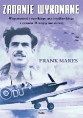 Okładka książki Zadanie wykonane. Wspomnienia czeskiego asa myśliwskiego z czasów II wojny światowej Frank Mares
